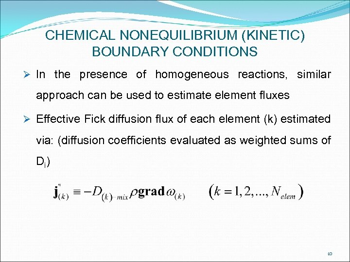 CHEMICAL NONEQUILIBRIUM (KINETIC) BOUNDARY CONDITIONS Ø In the presence of homogeneous reactions, similar approach