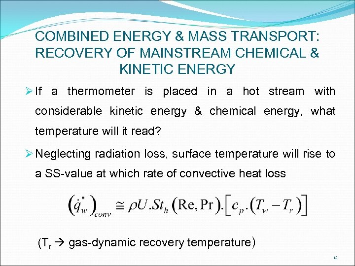 COMBINED ENERGY & MASS TRANSPORT: RECOVERY OF MAINSTREAM CHEMICAL & KINETIC ENERGY Ø If
