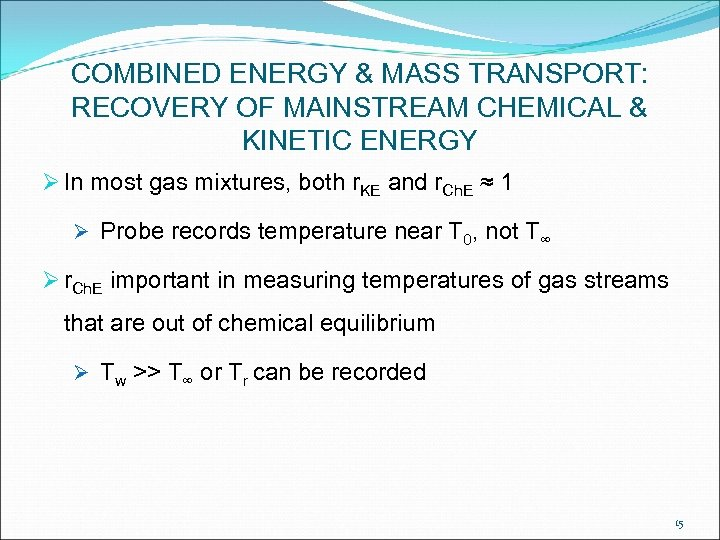 COMBINED ENERGY & MASS TRANSPORT: RECOVERY OF MAINSTREAM CHEMICAL & KINETIC ENERGY Ø In