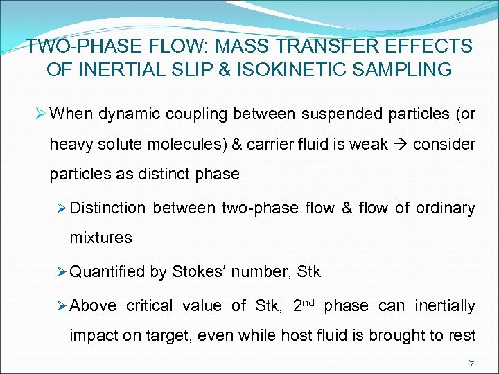 TWO-PHASE FLOW: MASS TRANSFER EFFECTS OF INERTIAL SLIP & ISOKINETIC SAMPLING Ø When dynamic