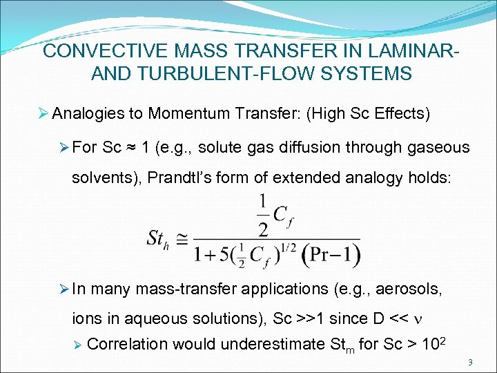 CONVECTIVE MASS TRANSFER IN LAMINARAND TURBULENT-FLOW SYSTEMS Ø Analogies to Momentum Transfer: (High Sc