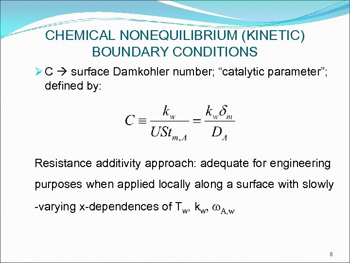 "CHEMICAL NONEQUILIBRIUM (KINETIC) BOUNDARY CONDITIONS Ø C surface Damkohler number; ""catalytic parameter""; defined by:"