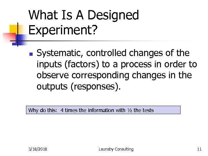 What Is A Designed Experiment? n Systematic, controlled changes of the inputs (factors) to