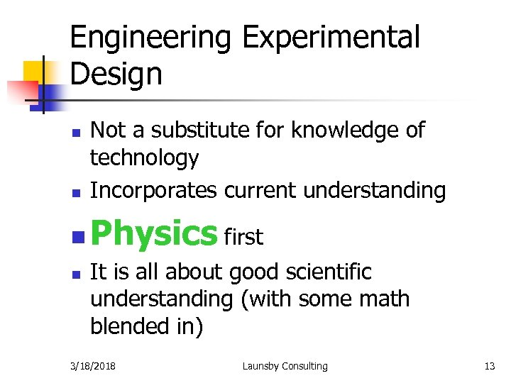 Engineering Experimental Design n Not a substitute for knowledge of technology Incorporates current understanding