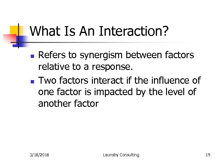 What Is An Interaction? n n Refers to synergism between factors relative to a
