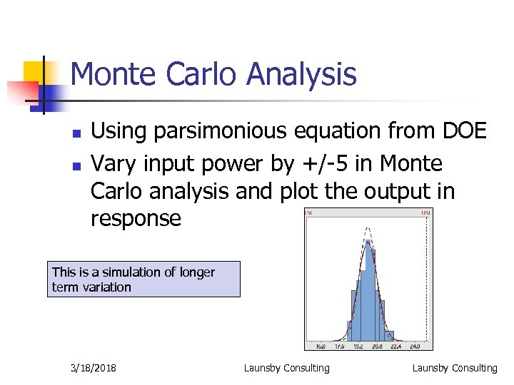 Monte Carlo Analysis n n Using parsimonious equation from DOE Vary input power by