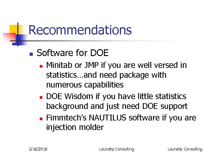 Recommendations n Software for DOE n n n Minitab or JMP if you are