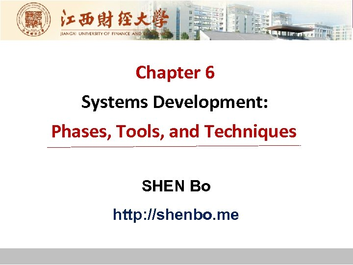 Chapter 6 Systems Development: Phases, Tools, and Techniques SHEN Bo http: //shenbo. me