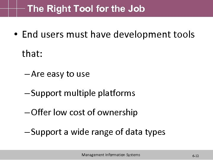 The Right Tool for the Job • End users must have development tools that: