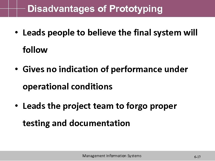 Disadvantages of Prototyping • Leads people to believe the final system will follow •