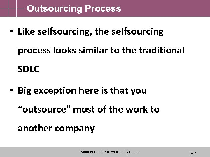 Outsourcing Process • Like selfsourcing, the selfsourcing process looks similar to the traditional SDLC