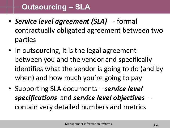 Outsourcing – SLA • Service level agreement (SLA) - formal contractually obligated agreement between