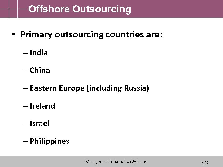 Offshore Outsourcing • Primary outsourcing countries are: – India – China – Eastern Europe