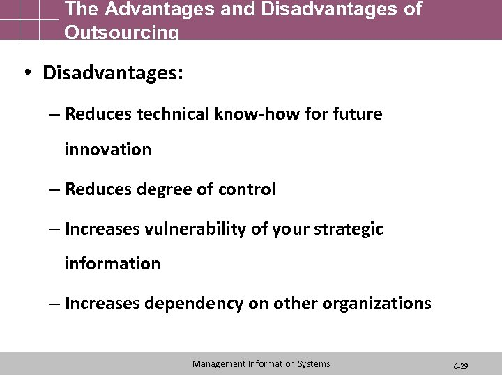 The Advantages and Disadvantages of Outsourcing • Disadvantages: – Reduces technical know-how for future