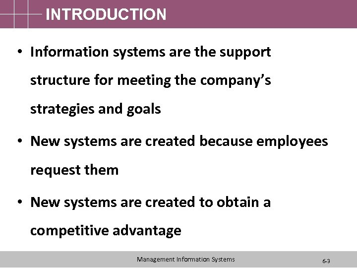 INTRODUCTION • Information systems are the support structure for meeting the company's strategies and