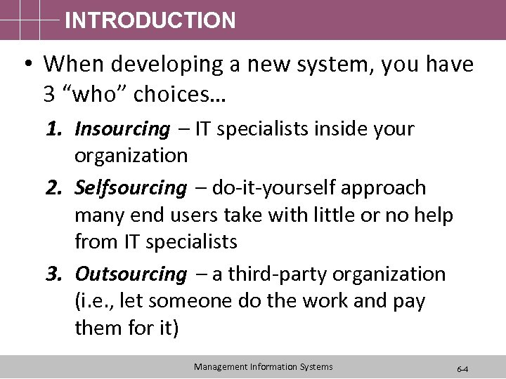 "INTRODUCTION • When developing a new system, you have 3 ""who"" choices… 1. Insourcing"