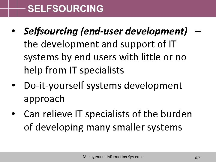 SELFSOURCING • Selfsourcing (end-user development) – the development and support of IT systems by