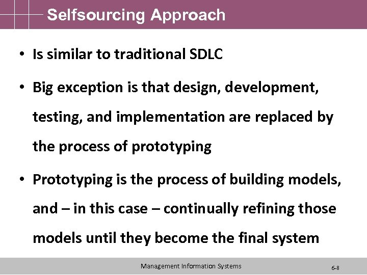 Selfsourcing Approach • Is similar to traditional SDLC • Big exception is that design,