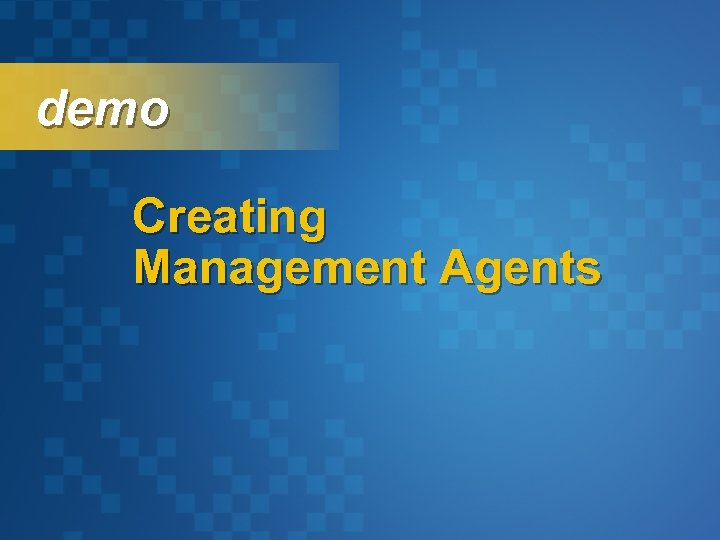 demo Creating Management Agents