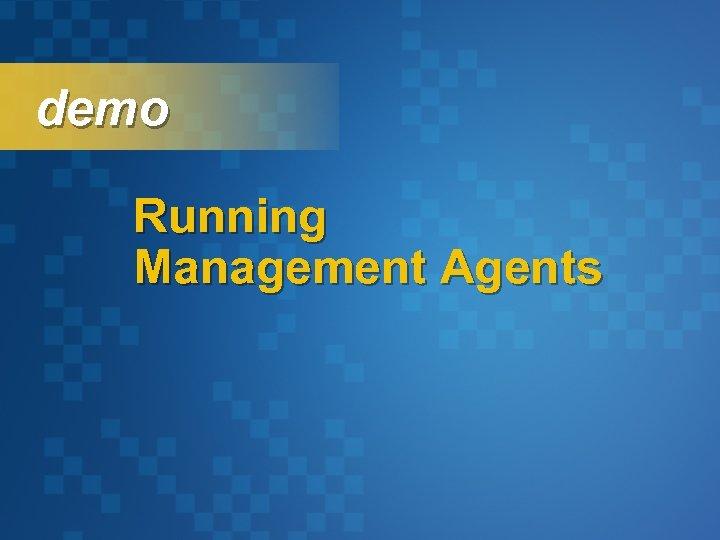 demo Running Management Agents