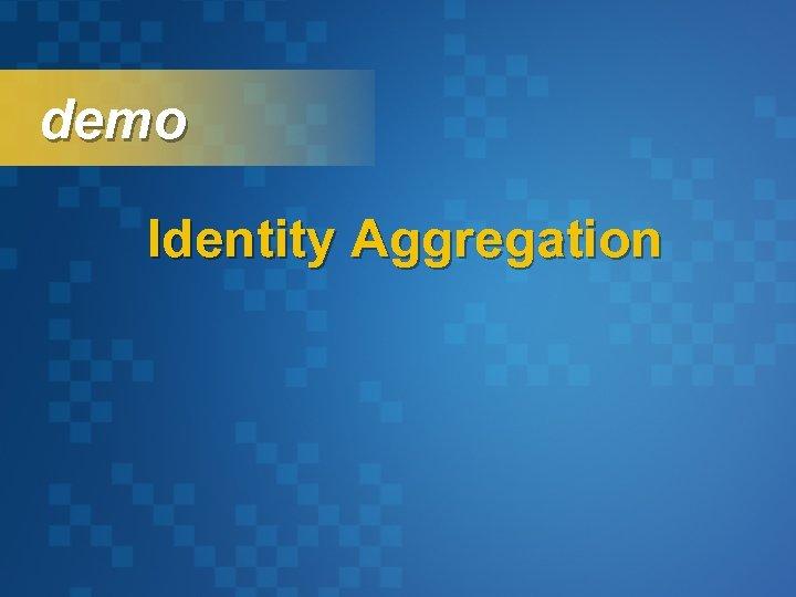 demo Identity Aggregation