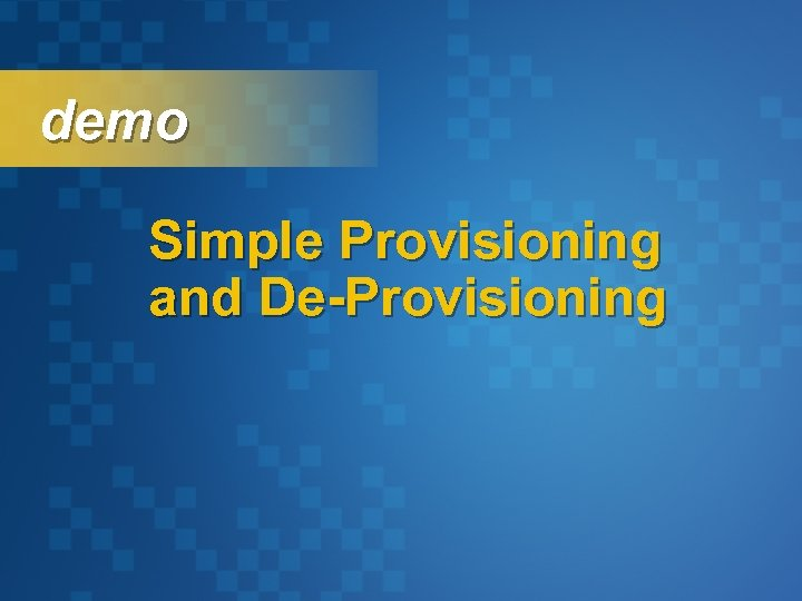 demo Simple Provisioning and De-Provisioning