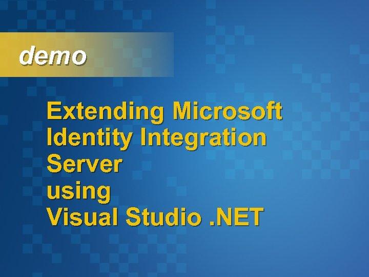 demo Extending Microsoft Identity Integration Server using Visual Studio. NET