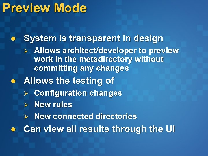 Preview Mode l System is transparent in design Ø l Allows the testing of