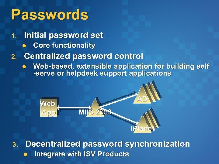 Passwords 1. Initial password set l 2. Core functionality Centralized password control l Web-based,