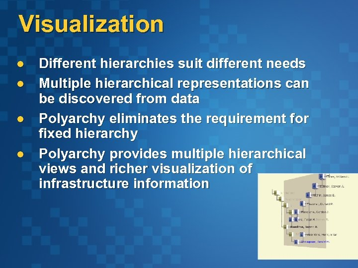 Visualization l l Different hierarchies suit different needs Multiple hierarchical representations can be discovered