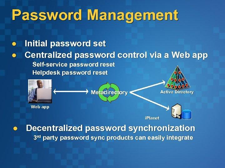 Password Management l l Initial password set Centralized password control via a Web app