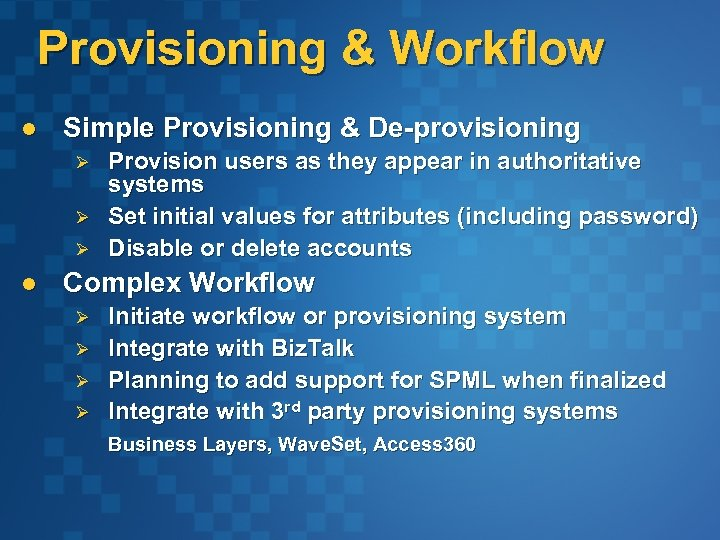 Provisioning & Workflow l Simple Provisioning & De-provisioning Ø Ø Ø l Provision users