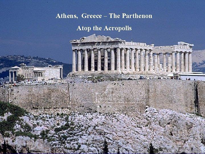 Athens, Greece – The Parthenon Atop the Acropolis