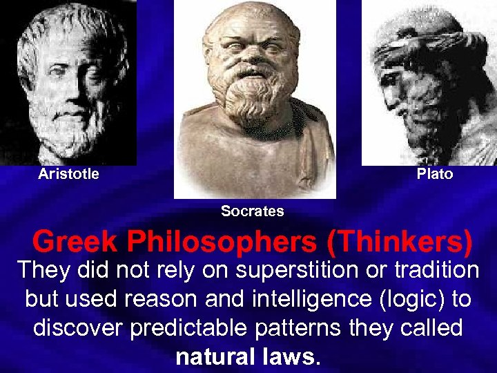 Aristotle Plato Socrates Greek Philosophers (Thinkers) They did not rely on superstition or tradition