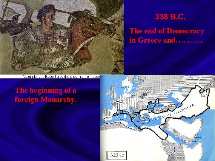 338 B. C. The end of Democracy in Greece and…. . …… The beginning