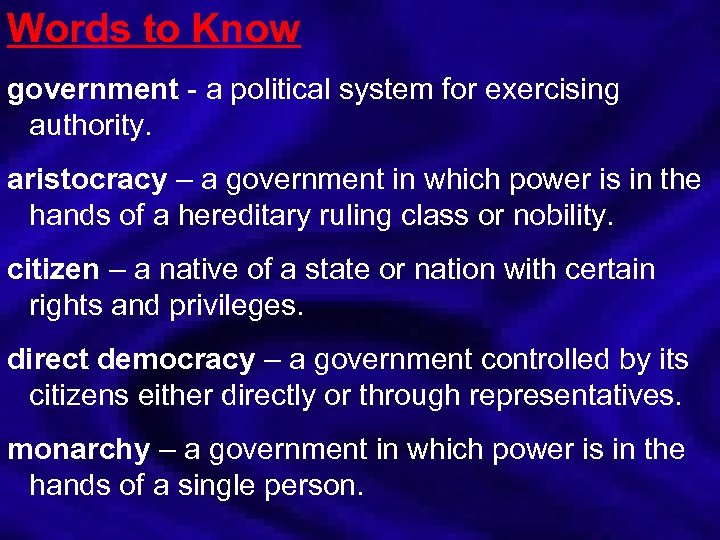 Words to Know government - a political system for exercising authority. aristocracy – a