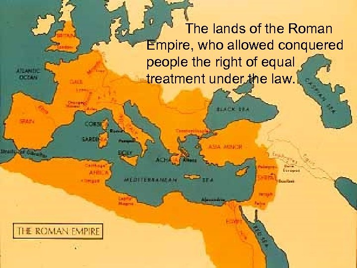 The lands of the Roman Empire, who allowed conquered people the right of equal