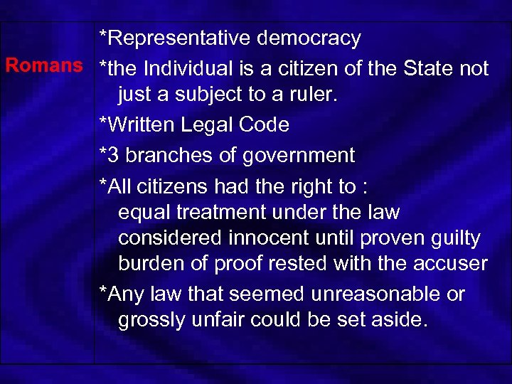 *Representative democracy Romans *the Individual is a citizen of the State not just a