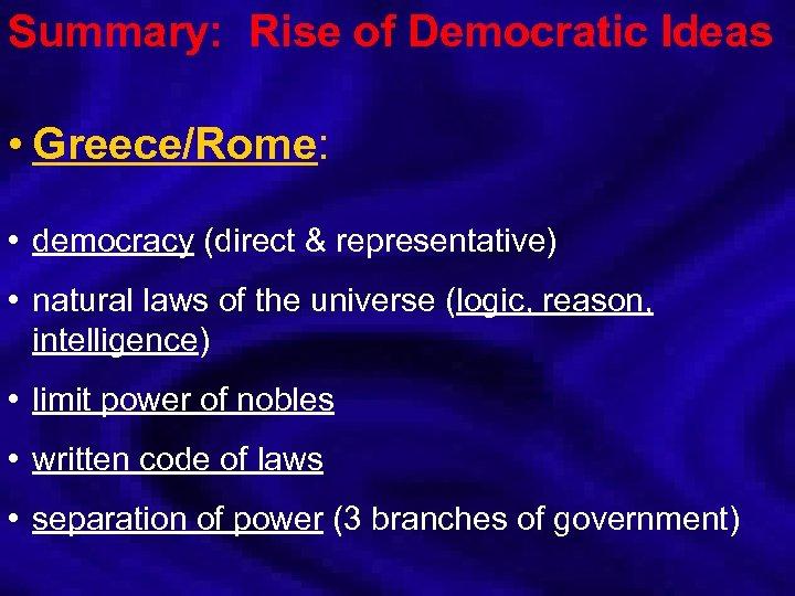 Summary: Rise of Democratic Ideas • Greece/Rome: • democracy (direct & representative) • natural