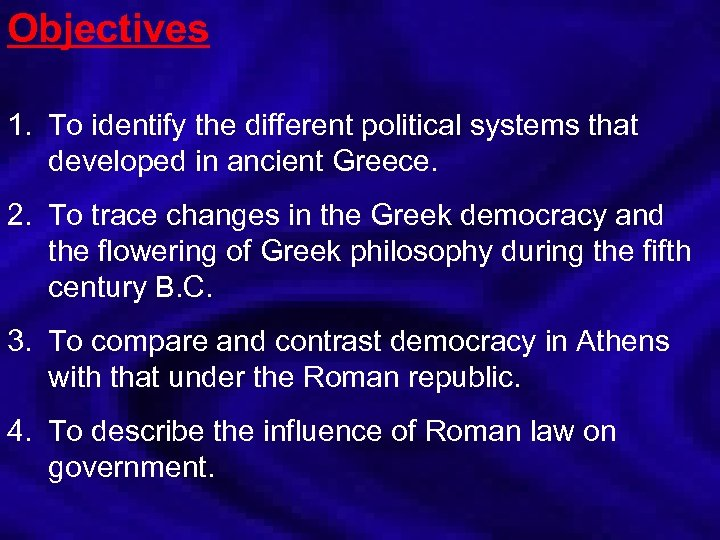 Objectives 1. To identify the different political systems that developed in ancient Greece. 2.