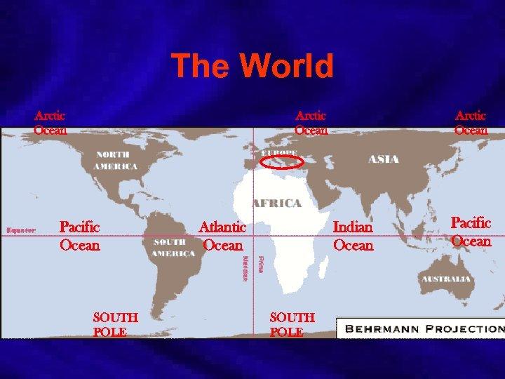 The World Arctic Ocean Pacific Ocean SOUTH POLE Atlantic Ocean Arctic Ocean Indian Ocean