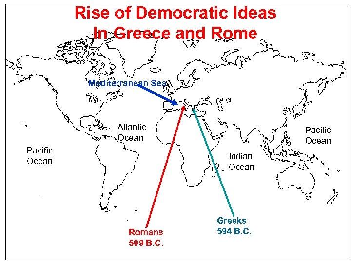 Rise of Democratic Ideas In Greece and Rome Mediterranean Sea Atlantic Ocean Pacific Ocean
