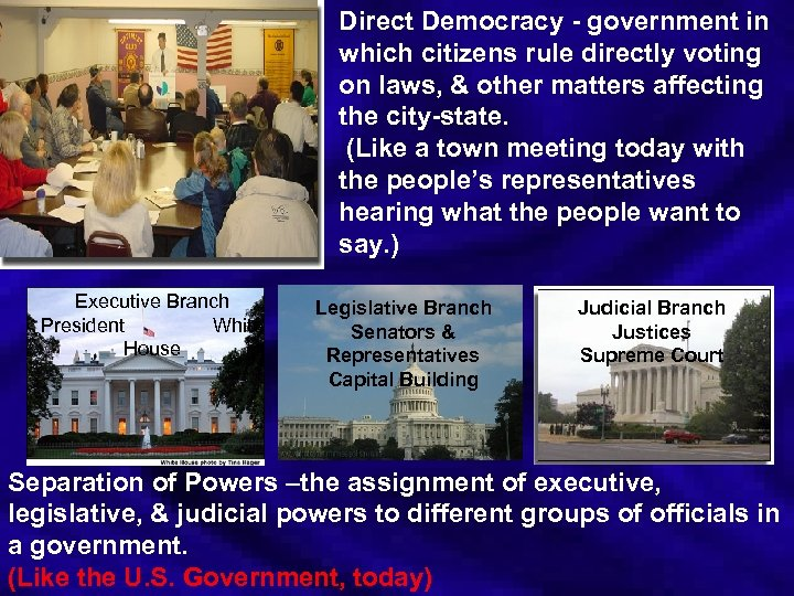 Direct Democracy - government in which citizens rule directly voting on laws, & other