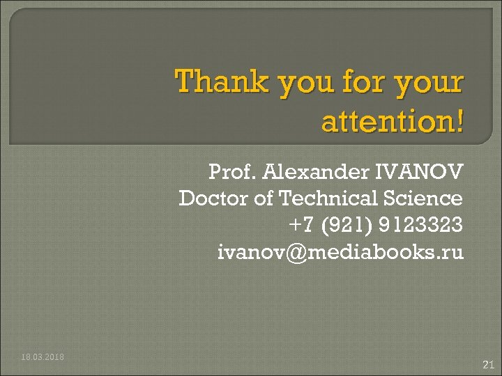 Thank you for your attention! Prof. Alexander IVANOV Doctor of Technical Science +7 (921)