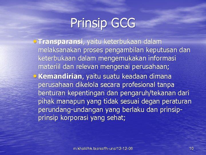 Prinsip GCG • Transparansi, yaitu keterbukaan dalam melaksanakan proses pengambilan keputusan dan keterbukaan dalam