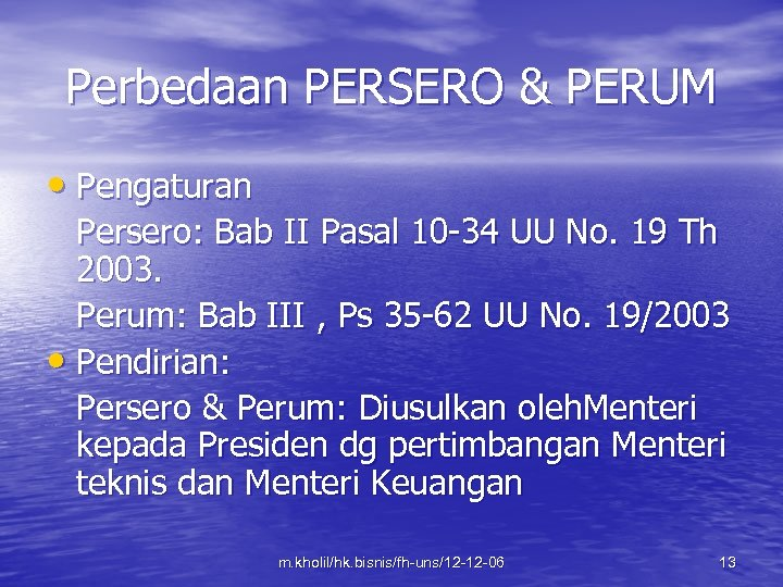 Perbedaan PERSERO & PERUM • Pengaturan Persero: Bab II Pasal 10 -34 UU No.