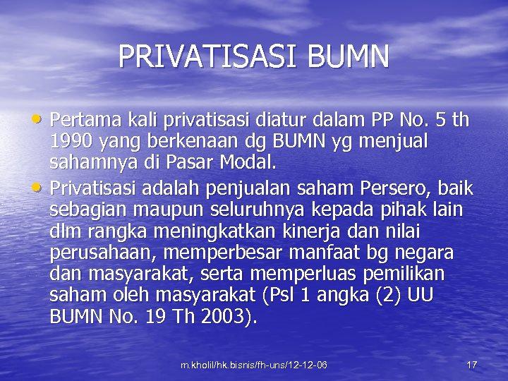 PRIVATISASI BUMN • Pertama kali privatisasi diatur dalam PP No. 5 th • 1990