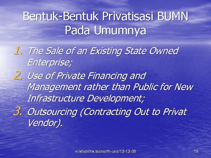 Bentuk-Bentuk Privatisasi BUMN Pada Umumnya 1. The Sale of an Existing State Owned 2.