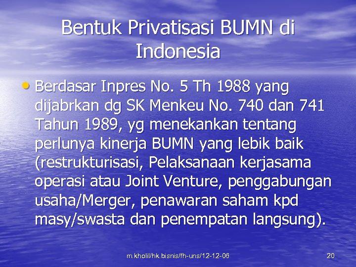 Bentuk Privatisasi BUMN di Indonesia • Berdasar Inpres No. 5 Th 1988 yang dijabrkan