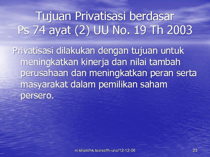 Tujuan Privatisasi berdasar Ps 74 ayat (2) UU No. 19 Th 2003 Privatisasi dilakukan